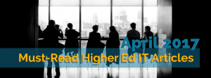 Our Picks for the Must-Read Higher Ed IT Articles from April 2017