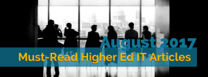 Our Picks for the Must-Read Higher Ed IT Articles from August 2017