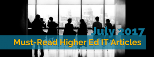 Our Picks for the Must-Read Higher Ed IT Articles from July 2017