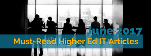 Our Picks for the Must-Read Higher Ed IT Articles from June 2017