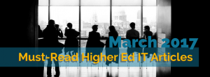 Our Picks for the Must-Read Higher Ed IT Articles from March 2017