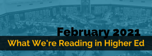What We're Reading in Higher Ed from February 2021